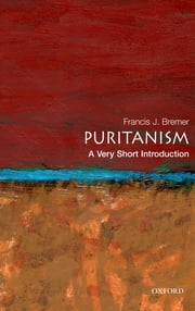 Puritanism: A Very Short Introduction ebook by Francis J. Bremer