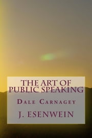 The Art of Public Speaking ebook by J.S. Eisenwein,Dale Carnagey