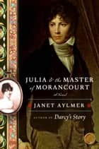 Julia and the Master of Morancourt - A Novel ebook by Janet Aylmer