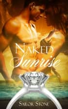 Naked Sunrise - A short story prequel ebook by Sailor Stone