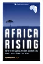 Africa Rising - How 900 Million African Consumers Offer More Than You Think ebook by Vijay Mahajan