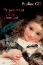 Et pourtant elle chantait ebook by Pauline Gill