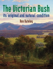 The Victorian Bush: its 'original and natural' condition ebook by Ron Hateley