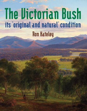 The Victorian Bush: its 'original and natural' condition ekitaplar by Ron Hateley