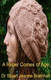 A Rebel Comes of Age ebook by Dr Stuart Jeanne Bramhall