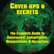 Cover-Ups & Secrets - The Complete Guide to Government Conspiracies, Manipulations & Deceptions audiobook by Nick Redfern