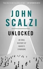 Unlocked - An Oral History of Haden's Syndrome ekitaplar by John Scalzi