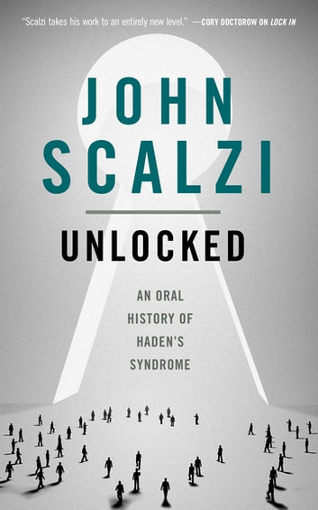 Unlocked - An Oral History of Haden's Syndrome ebook by John Scalzi