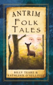 Antrim Folk Tales ebook by Kathleen O'Sullivan, Billy Teare