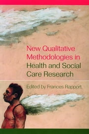 New Qualitative Methodologies in Health and Social Care Research ebook by Frances Rapport