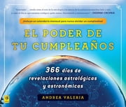 El poder de tu cumpleaños (The Power of Your Birthday) - 366 dias de revelaciones astrologicas y astronomicas (366 Days of Astrological a nd Astronomical Revelations) ebook by Andrea Valeria
