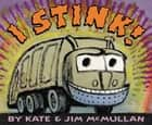 I Stink! eBook by Jim McMullan, Kate McMullan