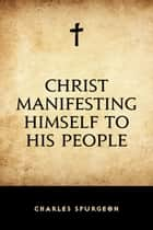 Christ Manifesting Himself to His People ebook by Charles Spurgeon