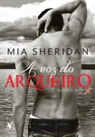 A voz do arqueiro ebook by Mia Sheridan