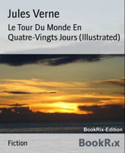 Le Tour Du Monde En Quatre-Vingts Jours (Illustrated) ebook by Jules Verne