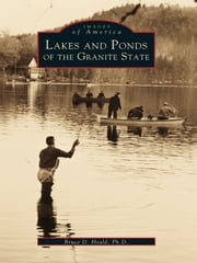Lakes and Ponds of the Granite State ebook by Bruce D. Heald Ph.D.
