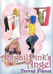 Abigail Pink's Angel ebook by Trevor Forest