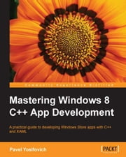 Mastering Windows 8 C++ App Development ebook by Pavel Yosifovich