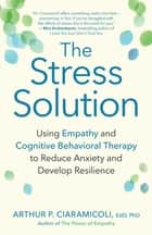 The Stress Solution ebook by Arthur P. Ciaramicoli, EdD, PhD