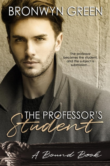 The Professor's Student - The Bound Series, #3 ebook by Bronwyn Green