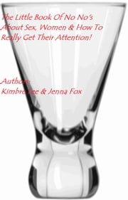 The Little Book of No No's About Sex, Women, and How to Really Get Their Attention Written by: Kimbre Lee and Jenna Fox ebook by Jenna Fox