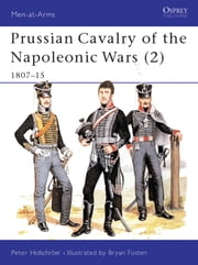 Prussian Cavalry of the Napoleonic Wars (2) - 1807?15 ebook by Peter Hofschröer,Bryan Fosten