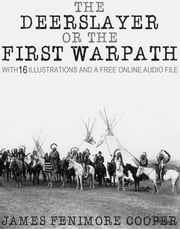 The Deerslayer or The First Warpath: With 15 Illustrations and a Free Online Audio File