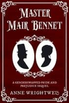 Master Mair Bennet: A Genderswapped Pride and Prejudice Sequel ebook by Anne Wrightwell