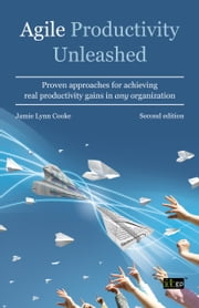 Agile Productivity Unleashed - Proven approaches for achieving productivity gains in any organisation ebook by Jamie Lynn Cooke, BSc Engineering Psychology