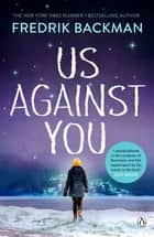 Us Against You - From The New York Times Bestselling Author of A Man Called Ove and Beartown eBook by Fredrik Backman