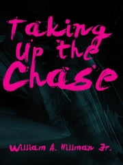 Taking Up the Chase ebook by William A. Hillman  Jr.