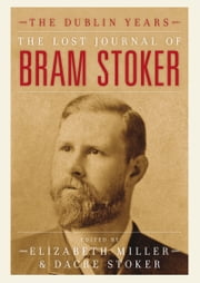The Lost Journal of Bram Stoker - The Dublin Years ebook by Elizabeth Miller