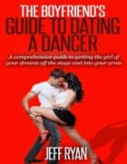 The Boyfriend's Guide to Dating a Dancer ebook by Jeff Ryan