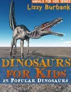 Dinosaurs for Kids: 25 Popular Dinosaurs ebook by Lizzy Burbank
