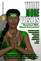 Three More Wishes - Be Kind To Your Genie ebook by Doctor MC, Mad Scientist