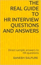 The Real Guide to HR Interview Questions and Answers ebook by Ganesh Salpure