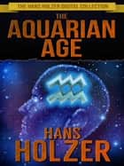 The Aquarian Age ebook by Hans Holzer