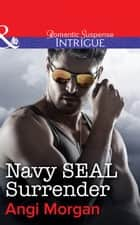 Navy SEAL Surrender (Mills & Boon Intrigue) ebook by Angi Morgan