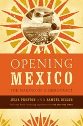 Opening Mexico - The Making of a Democracy ebook by Julia Preston,Samuel Dillon