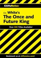 CliffsNotes on White's The Once and Future King ebook by Daniel Moran