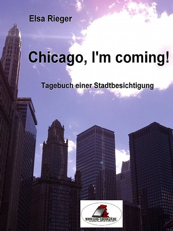 Chicago, I'm coming! ebook by Elsa Rieger