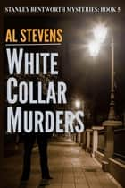 White Collar Murders - Stanley Bentworth mysteries, #5 ebook by Al Stevens