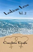 Lesbian Love Vol.2 ebook by Caroline Doyle