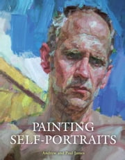 Painting Self-Portraits ebook by Paul James