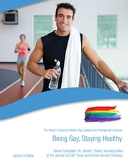 Being Gay, Staying Healthy ebook by Jaime A. Seba