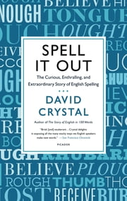 Spell It Out - The Curious, Enthralling and Extraordinary Story of English Spelling ebook by David Crystal