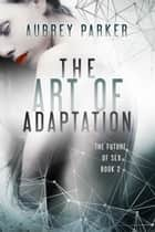 The Art of Adaptation ebook by Aubrey Parker
