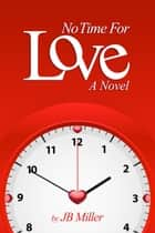 No Time For Love - - a novel ebook by J.B. Miller