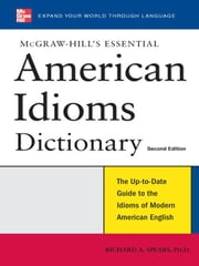 McGraw-Hill's Essential American Idioms ebook by Spears, Richard