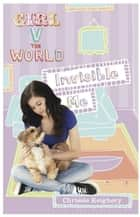Girl v The World: Invisible Me ebook by Chrissie Keighery